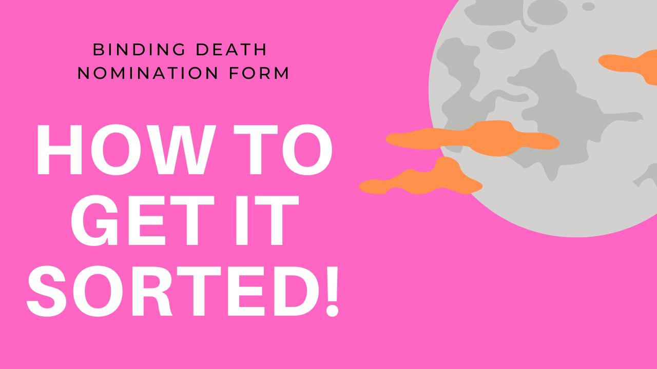 How to get your binding Death Nomination Form Sorted